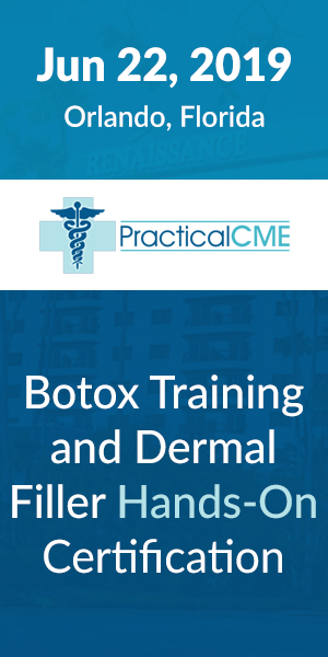 Botox Training and Dermal Filler Hands-On Certification by PracticalCME Orlando June 2019