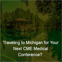 Traveling to Michigan for Your Next CME Medical Conference?