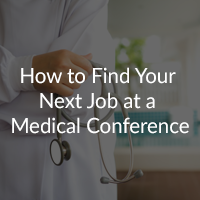 How to Find Your Next Job at a Medical Conference