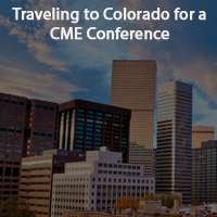 Traveling to Colorado for a CME Conference?