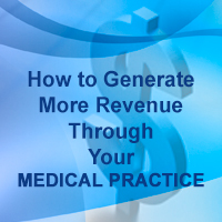 How to Generate More Revenue Through Your Medical Practice