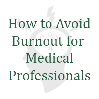 How to Avoid Burnout for Medical Professionals