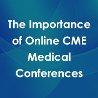 The Importance of Online CME Medical Conferences