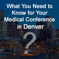 What You Need to Know for Your Medical Conference in Denver