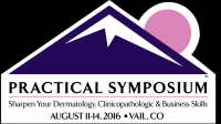 Practical Symposium : Sharpen Your Dermatology, Clinicopathologic and Business Skills