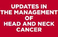 Updates in the Management of Head and Neck Cancer