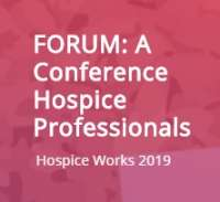 FORUM: A Conference Hospice Professionals - Hospice Works 2019