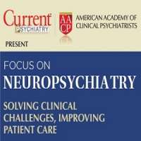 Current Psychiatry/AACP Focus on Neuropsychiatry