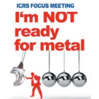 International Cartilage Regeneration & Joint Preservation Society (ICRS) Focus Meeting - I am Not Ready for Metal