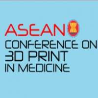 ASEAN Conference on 3D Print in Medicine (ASEAN3DHealth)
