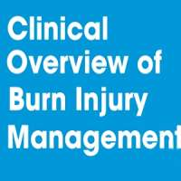 Clinical Overview of Burn Injury Management 2018