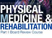 Mayo Clinic Physical Medicine and Rehabilitation Part II Board Review 2019