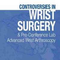 Controversies in Wrist Surgery & Pre-Conference Lab Advanced Wrist Arthrosc
