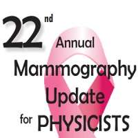 22nd Annual Mammography Update for Physicists
