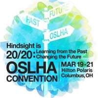 Ohio Speech-Language-Hearing Association (OSLHA) Convention - Hindsight is 20/20: Learning from the Past... Changing the Future