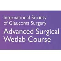 3rd International Society of Glaucoma Surgery Advanced Surgical Wetlab Cour