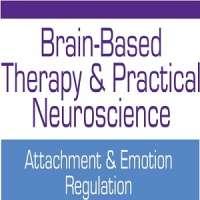 Brain-Based Therapy & Practical Neuroscience: Attachment & Emotion Regulati