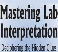 Mastering Lab Interpretation: Deciphering the Hidden Clues (Mar 28, 2019)