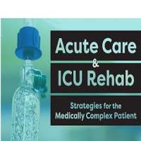 Acute Care & ICU Rehab: Strategies for the Medically Complex Patient (May 0