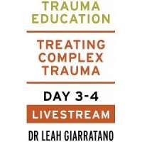 Treating Complex Trauma (Day 3-4) with Dr Leah Giarratano Australian Livest