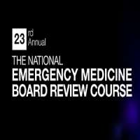 23rd Annual - The National Emergency Medicine Board Review
