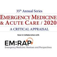 35th Annual Series: Emergency Medicine & Acute Care 2020 - A Critical Appra