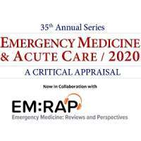 35th Annual Series: Emergency Medicine & Acute Care 2020 - A Critical Appraisal (Jun 11 - 14, 2020)