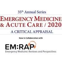 35th Annual Series: Emergency Medicine & Acute Care 2020 - A Critical Appraisal (Mar 26 - 29, 2020)