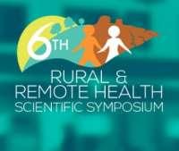 6th Rural and Remote Health Scientific Symposium