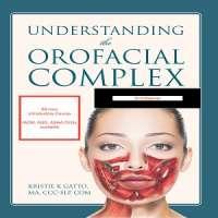 Understanding the Orofacial Complex (Mar, 2019)
