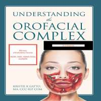 Understanding the Orofacial Complex (May, 2019)